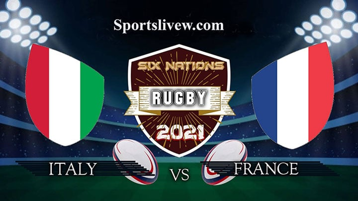 Italy vs France Live,Rugby Six Nations, Reddit TV Stream Online in HD